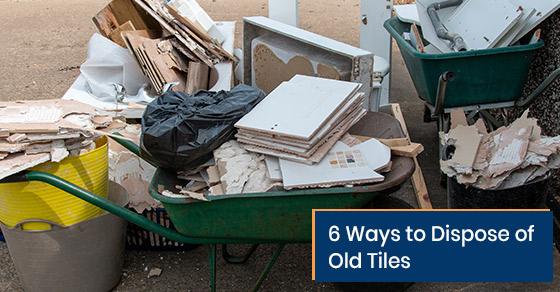 Ways to dispose of old tiles