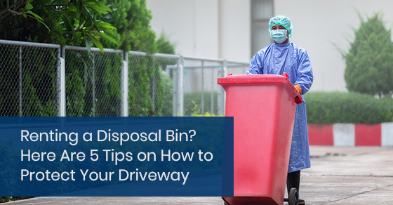 Renting a disposal bin? Here are 5 tips on how to protect your driveway