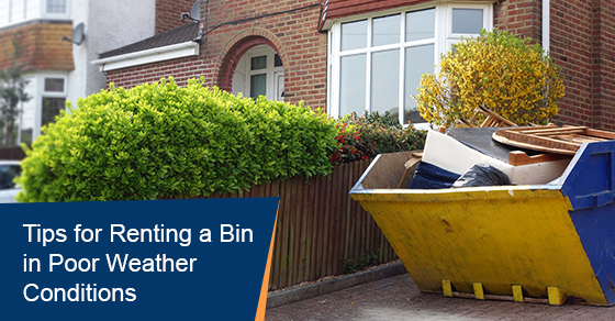 Tips for renting a bin in poor weather conditions