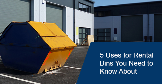 5 Uses for Rental Bins You Need to Know About