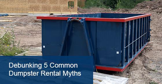 Debunking 5 Common Dumpster Rental Myths