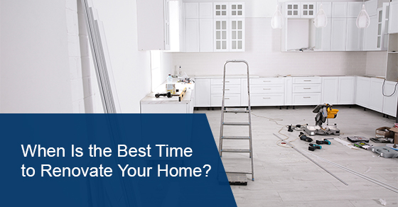 When Is the Best Time to Renovate Your Home?
